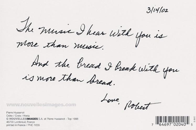 «Музыка, которую я слышу с тобой — больше, чем музыка. И хлеб, который я разделяю с тобой — больше, чем хлеб. Люблю, Роберт»